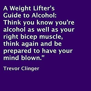 A Weight Lifter's Guide to Alcohol Audiobook