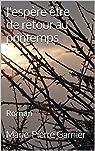 J'espère être de retour au printemps: Roman par Garnier