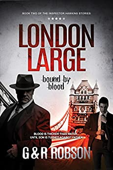 London Large - Bound by Blood: Detective Hawkins Crime Thriller Series Book 2 (London Large Hard-Boiled Crime Series) by [Robson, Roy, Robson, Garry]