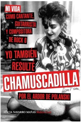 Yo tambien resulte chamuscadilla por el ardor de Polanski: Mi vida como cantante, guitarrista y compositora de rock (Spanish Edition)