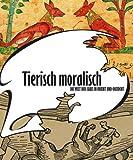Tierisch Moralisch : Die Welt der Fabel in Orient und Okzident, Middendorp, Birgit and Both, Frank, 3895006637