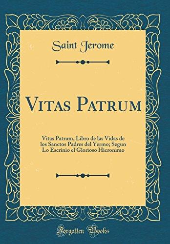 Vitas Patrum: Vitas Patrum, Libro de Las Vidas de Los Sanctos Padres del Yermo; Segun Lo Escrinio El Glorioso Hieronimo (Classic Reprint) (Spanish Edition) [Saint Jerome] (Tapa Dura)