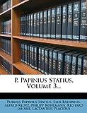 P. Papinius Statius, Volume 3..., Publius Papinius Statius and Emil Baehrens, 1271747960
