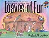 img - for Loaves of Fun: A History of Bread with Activities and Recipes from Around the World book / textbook / text book