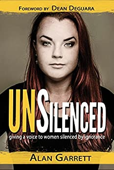 UNSilenced: Giving a Voice to Women Silenced by Ignorance by [Garrett, Alan]