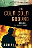 The Cold Cold Ground (The Troubles Trilogy, Book 1) (A Detective Sean Duffy Novel.)