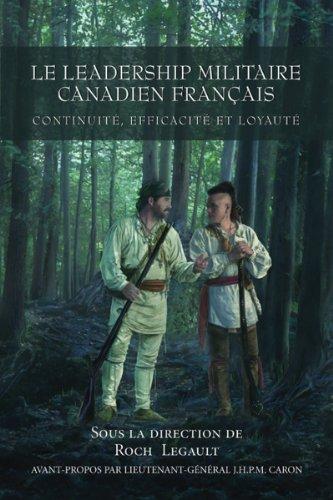 Le Leadership militaire canadien français: Continuite, Efficacite, et Loyaute (French Edition)