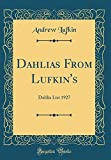 Amazon / Forgotten Books: Dahlias from Lufkin s Dahlia List 1927 Classic Reprint (Andrew Lufkin)