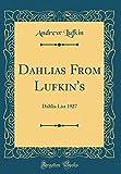 Amazon / Forgotten Books: Dahlias from Lufkin s Dahlia List 1927 Classic Reprint (Andrew Lufkin)