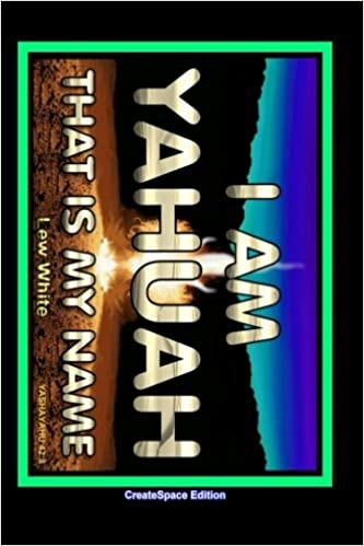 I Am Yahuah: That Is My Name: Lew White: 9781548654979