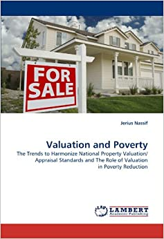 Valuation and Poverty: The Trends to Harmonize National Property Valuation/ Appraisal Standards and The Role of Valuation in Poverty Reduction