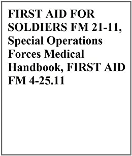 Amazon first aid for soldiers fm 21 11 special operations first aid for soldiers fm 21 11 special operations forces medical handbook first fandeluxe Image collections