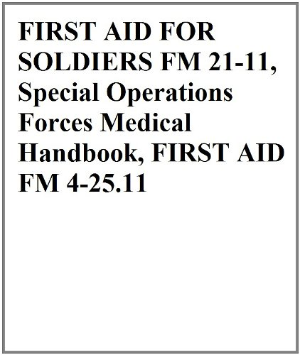 FIRST AID FOR SOLDIERS FM 21-11, Special Operations Forces Medical Handbook, FIRST AID FM 4-25.11 (Operations Medic Special)