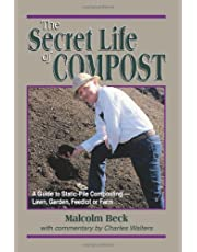"""The Secret Life of Compost: A """"How-To"""" & """"Why"""" Guide to Composting-Lawn, Garden, Feedlot or Farm"""
