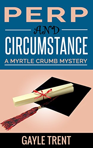 Perp and Circumstance: A Myrtle Crumb Mystery (Myrtle Crumb Mystery Series Book 5)