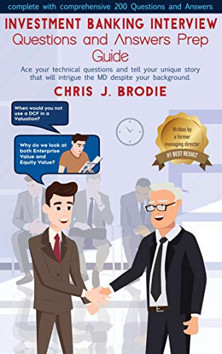 Investment Banking Interview Questions and Answers Prep Guide (200 Q&As):  Ace your technical questions and tell your unique story that will intrigue