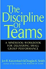 The Discipline of Teams: A Mindbook-Workbook for Delivering Small Group Performance Kindle Edition