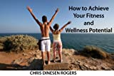 How to Achieve Your Fitness and Wellness Potential