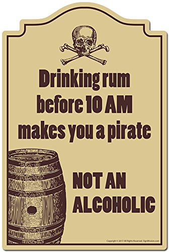 SignMission Drinking Rum Before 10 Am Makes You A Pirate Novelty Sign | Indoor/Outdoor | Funny Home Decor for Garages, Living Rooms, Bedroom, Offices Personalized -