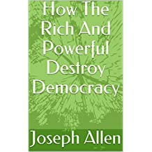 How The Rich And Powerful Destroy Democracy