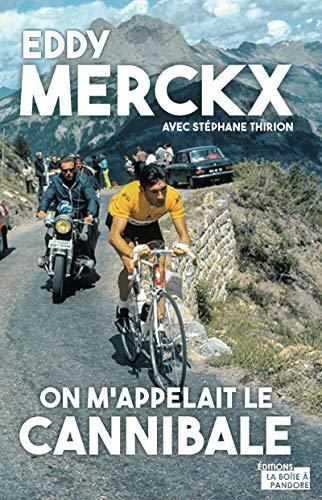 Eddy Merckx, on m'appelait le Cannibale: Biographie por Stéphane Thirion,Jacky Ickx