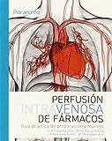 img - for PERFUSION INTRAVENOSA DE FARMACOS (GUIA PRACTICA PREPARACION MANEJO) book / textbook / text book