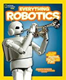 img - for National Geographic Kids Everything Robotics: All the Photos, Facts, and Fun to Make You Race for Robots book / textbook / text book