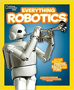 952077ccb National Geographic Kids Everything Robotics: All the Photos, Facts, and  Fun to Make You Race for Robots: Jennifer Swanson: 9781426323317:  Amazon.com: Books