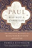 img - for Paul Was Not a Christian: The Original Message of a Misunderstood Apostle by Pamela Eisenbaum (2010-09-07) book / textbook / text book