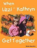 When Lizzi and Kathryn Get Together, Michele Fitch, 0615149960