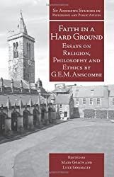 Faith in a Hard Ground: Essays on Religion, Philosophy and Ethics (St Andrews Studies in Philosophy and Public Affairs)