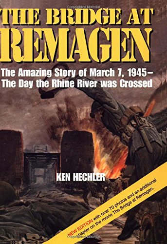 The Bridge at Remagen: The Amazing Story of March 7, 1945, The Day the Rhine River was Crossed