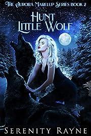 Hunt Little Wolf: The Aurora Marelup Series