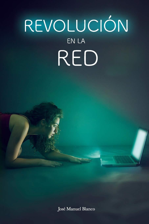 Revolución en la Red: Relatos cortos Tapa blanda – 17 sep 2018 José Manuel Blanco Independently published 1723785148 Fiction / Satire