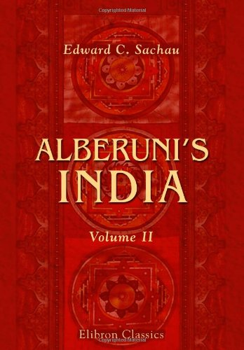 Alberuni's India: An account of the religion, philosophy, literature, geography, chronology, astronomy, customs, laws and astrology of India about A. D. 1030. Volume 2 PDF