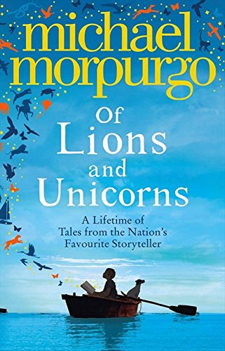 Of Lions and Unicorns: A Lifetime of Tales from the Master Storyteller (New York Times Best Sellers Nonfiction 2013)