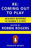 Re: Coming Out to Play: Readers Respond to Robbie's Story