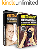 Photography: Box Set - The Ultimate Guide To Understand And Create Stunning Digital Photography & The Ultimate Editing Guide (Photography For Beginners, ... Photoshop, Photo Editing, Digital Camera)
