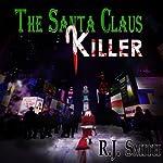 The Santa Claus Killer: FBI Serial Killer Task Force, Volume 1   RJ Smith