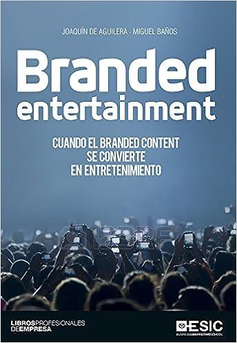 Branded entertainment. Cuando el Branded Content se