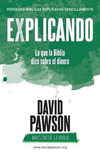 Explicando Lo Que La Biblia Dice Sobre El Dinero  [Pawson, David] (Tapa Blanda)
