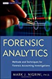 Forensic Analytics: Methods and Techniques for Forensic Accounting Investigations (Wiley Corporate FandA)