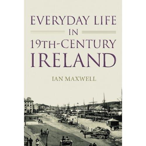 Everyday Life in 19th Century Ireland