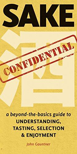 Sake Handbook - Sake Confidential: A Beyond-the-Basics Guide to Understanding, Tasting, Selection, and Enjoyment