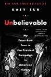 ISBN: 0062684922 - Unbelievable: My Front-Row Seat to the Craziest Campaign in American History