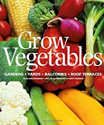 Grow Vegetables: Gardens - Yards - Balconies - Roof Terraces