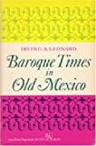 Baroque Times in Old Mexico : Seventeenth-Century Persons, Places, and Practices, Leonard, Irving A., 0472061100