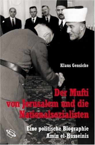 Der Mufti von Jerusalem und die Nationalsozialisten. Eine politische Biographie Amin el-Husseinis