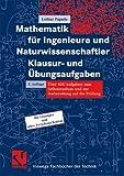 Mathematik für Ingenieure und Naturwissenschaftler - Klausur- und Übungsaufgaben: Über 600 Aufgaben zum Selbststudium und zur Vorbereitung auf die Prüfung (Viewegs Fachbücher der Technik)
