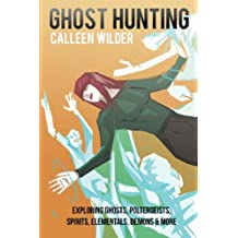 Ghost Hunting: Exploring Ghosts, Poltergeists, Spirit, Elementals, Demons & More